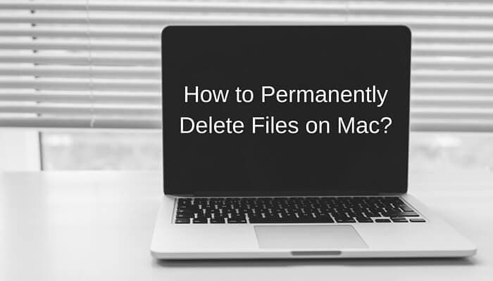 How to Permanently Delete Files on Mac